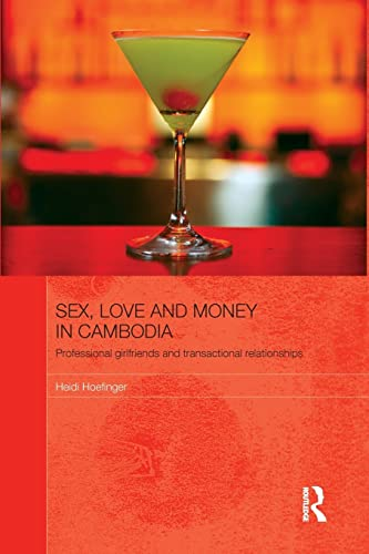 9781138843233: Sex, Love and Money in Cambodia: Professional Girlfriends and Transactional Relationships (The Modern Anthropology of Southeast Asia)