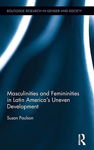 9781138843691: Masculinities and Femininities in Latin America's Uneven Development (Routledge Research in Gender and Society)
