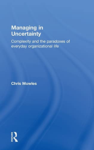 9781138843738: Managing in Uncertainty: Complexity and the paradoxes of everyday organizational life
