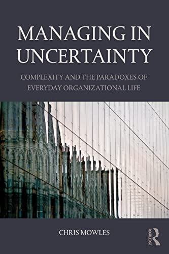 9781138843745: Managing in Uncertainty: Complexity and the paradoxes of everyday organizational life