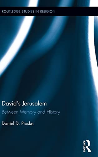 David's Jerusalem: Between Memory and History (Routledge Studies in Religion): Daniel Pioske