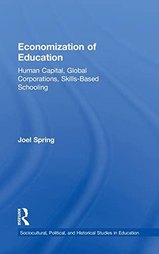 Economization of Education: Human Capital, Global Corporations, Skills-Based Schooling (...