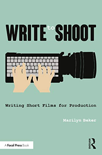 9781138844636: Write to Shoot: Writing Short Films for Production