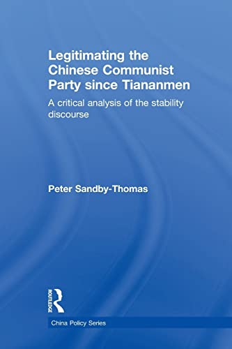 9781138844643: Legitimating the Chinese Communist Party Since Tiananmen: A Critical Analysis of the Stability Discourse (China Policy Series)