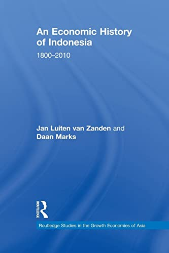 9781138844681: An Economic History of Indonesia: 1800-2010 (Routledge Studies in the Growth Economies of Asia)
