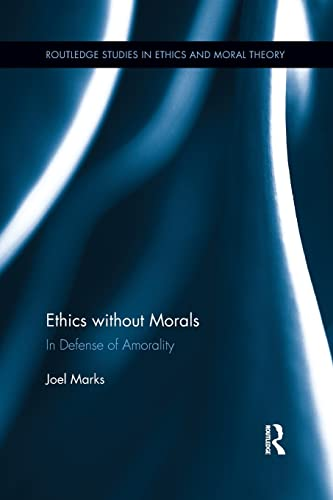 9781138845107: Ethics without Morals: In Defence of Amorality (Routledge Studies in Ethics and Moral Theory)