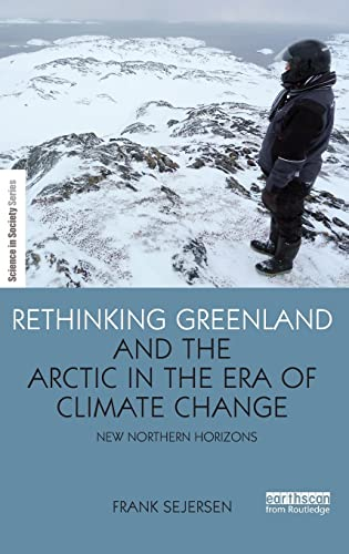 Rethinking Greenland and the Arctic in the Era of Climate Change: New Northern Horizons (The ...