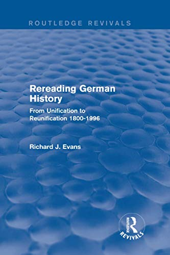 9781138845602: Rereading German History (Routledge Revivals): From Unification to Reunification 1800-1996