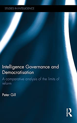 9781138845671: Intelligence Governance and Democratisation: A Comparative Analysis of the Limits of Reform (Studies in Intelligence)