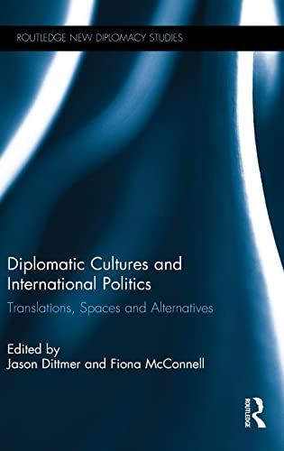 Diplomatic Cultures and International Politics: Translations, spaces and alternatives (Routledge ...