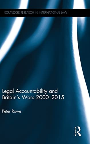9781138846241: Legal Accountability and Britain's Wars 2000-2015 (Routledge Research in International Law)