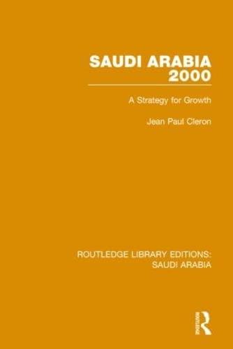 9781138846265: Saudi Arabia 2000 (RLE Saudi Arabia): A Strategy for Growth (Routledge Library Editions: Saudi Arabia) (Volume 4)