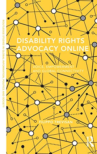 9781138847828: Disability Rights Advocacy Online: Voice, Empowerment and Global Connectivity (Routledge Studies in Global Information, Politics and Society)