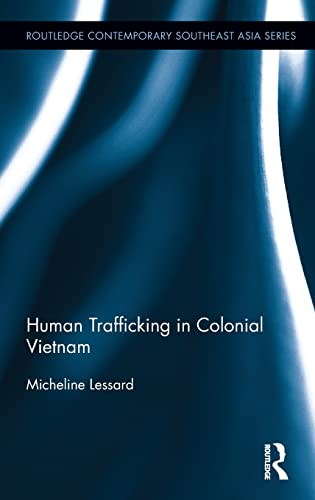 Human Trafficking in Colonial Vietnam (Routledge Contemporary Southeast Asia Series): Lessard, ...