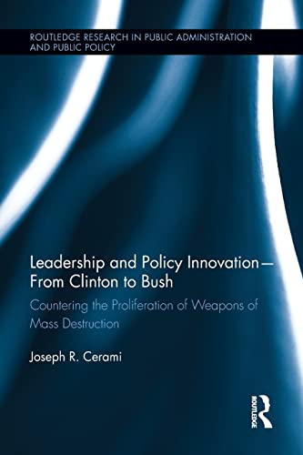 9781138849082: Leadership and Policy Innovation – From Clinton to Bush: Countering the Proliferation of Weapons of Mass Destruction (Routledge Research in Public Administration and Public Policy)