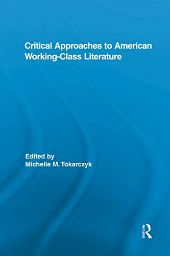 9781138849709: Critical Approaches to American Working-Class Literature (Routledge Studies in Twentieth-Century Literature)