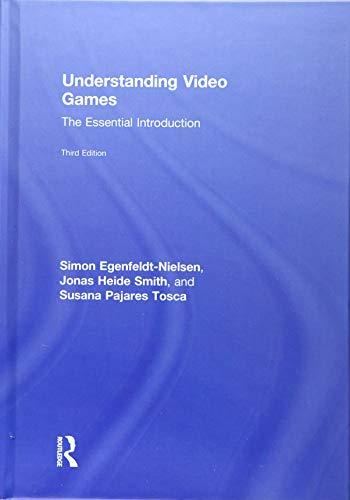 Understanding Video Games: The Essential Introduction: Egenfeldt-Nielsen, Simon, Smith,