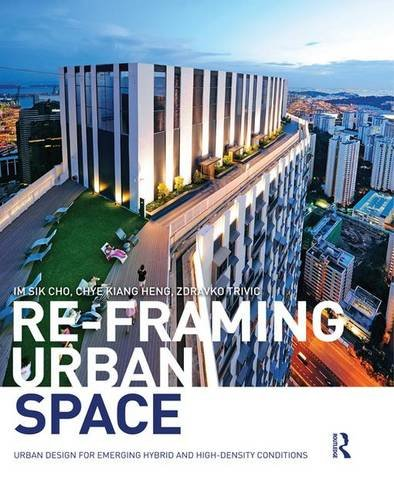 9781138849853: Re-Framing Urban Space: Urban Design for Emerging Hybrid and High-Density Conditions
