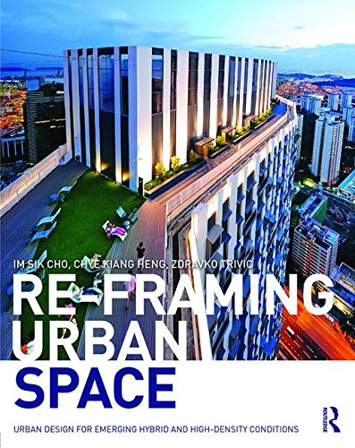 9781138849860: Re-Framing Urban Space: Urban Design for Emerging Hybrid and High-Density Conditions