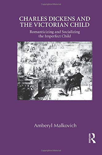 9781138850781: Charles Dickens and the Victorian Child: Romanticizing and Socializing the Imperfect Child (Children's Literature and Culture)