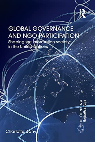 9781138851320: Global Governance and NGO Participation: Shaping the information society in the United Nations (Rethinking globalizations)