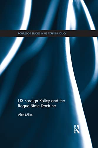 9781138851399: US Foreign Policy and the Rogue State Doctrine (Routledge Studies in US Foreign Policy)