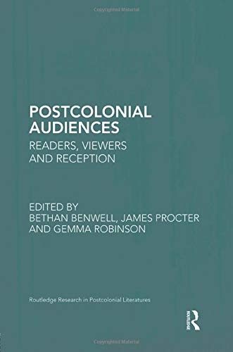 9781138851559: Postcolonial Audiences: Readers, Viewers and Reception (Routledge Research in Postcolonial Literatures)