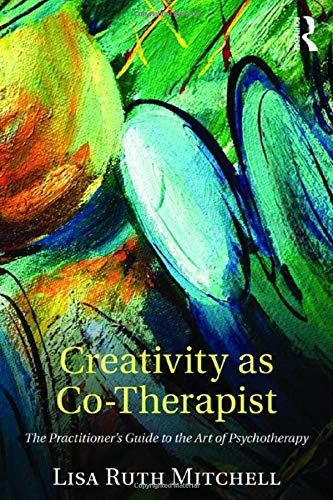 9781138852730: Creativity as Co-Therapist: The Practitioner's Guide to the Art of Psychotherapy