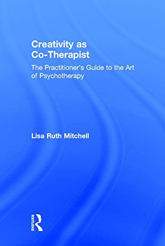 9781138852747: Creativity as Co-Therapist: The Practitioner's Guide to the Art of Psychotherapy