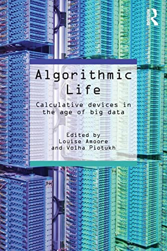 Algorithmic Life : Calculative Devices in the Age of Big Data