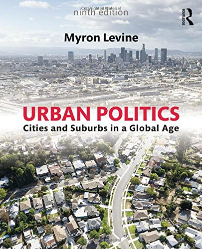 Urban Politics: Cities and Suburbs in a Global Age: Myron Levine