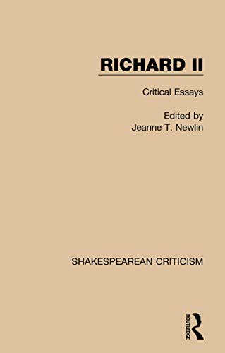 Richard II: Critical Essays: NEWLIN, JEANNE T.