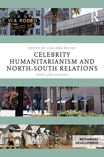 9781138854284: Celebrity Humanitarianism and North-South Relations: Politics, place and power (Rethinking Development)