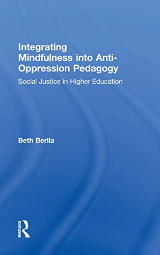 9781138854550: Integrating Mindfulness into Anti-Oppression Pedagogy: Social Justice in Higher Education