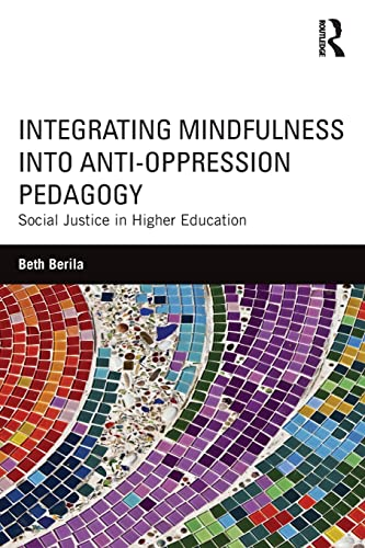 9781138854567: Integrating Mindfulness into Anti-Oppression Pedagogy: Social Justice in Higher Education