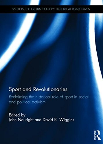 Sport and Revolutionaries: Reclaiming the Historical Role of Sport in Social and Political Activism...