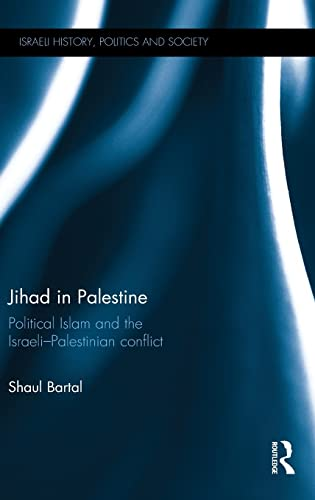 9781138854956: Jihad in Palestine: Political Islam and the Israeli-Palestinian Conflict (Israeli History, Politics and Society)