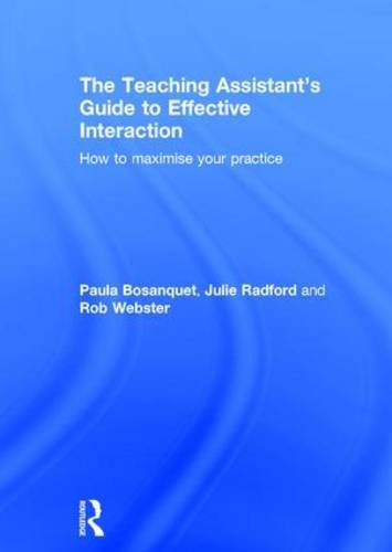 The Teaching Assistant's Guide To Effective Interaction: Bosanquet, Paula;radford, Julie;webster,