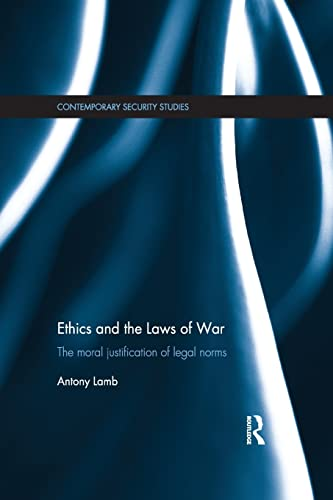 Ethics and the Laws of War: The Moral Justification of Legal Norms (Contemporary Security Studies):...