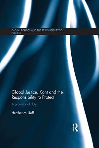 9781138856332: Global Justice, Kant and the Responsibility to Protect: A Provisional Duty