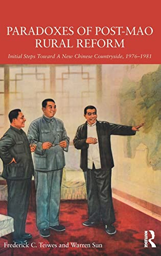 Paradoxes of Post-Mao Rural Reform: Initial Steps toward a New Chinese Countryside, 1976-1981: ...