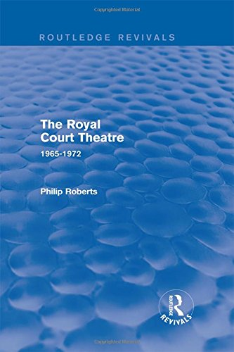 The Royal Court Theatre (Routledge Revivals): 1965-1972: Roberts, Philip
