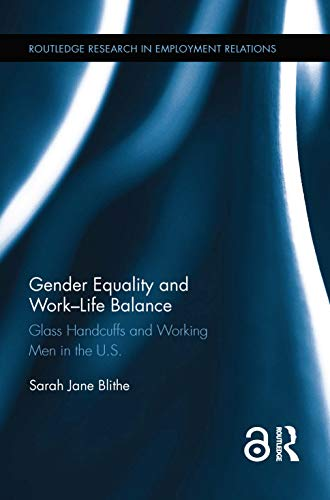 9781138856776: Gender Equality and Work-Life Balance: Glass Handcuffs and Working Men in the U.S. (Routledge Research in Employment Relations)