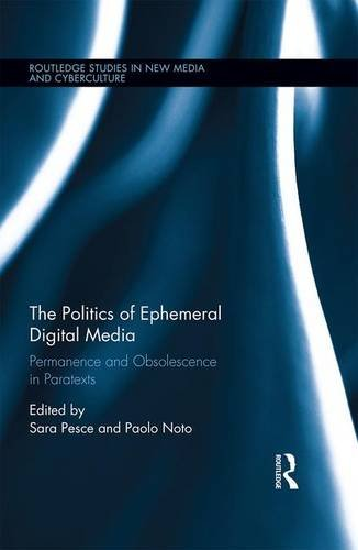 The Politics of Ephemeral Digital Media: Permanence and Obsolescence in Paratexts (Routledge ...