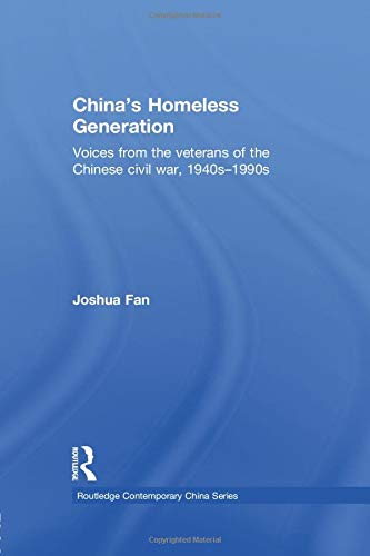 9781138858145: China's Homeless Generation: Voices from the veterans of the Chinese Civil War, 1940s-1990s (Routledge Contemporary China)