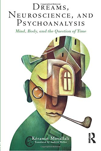 9781138858251: Dreams, Neuroscience, and Psychoanalysis: Mind, Body, and the Question of Time