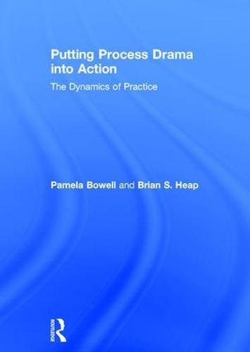9781138858459: Putting Process Drama into Action: The Dynamics of Practice