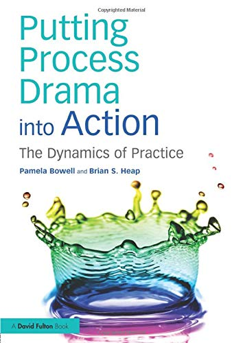 9781138858466: Putting Process Drama into Action: The Dynamics of Practice