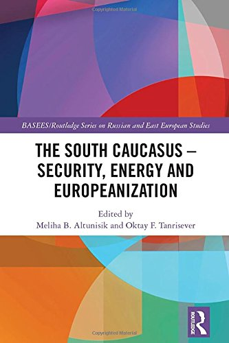 9781138858633: The South Caucasus - Security, Energy and Europeanization (BASEES/Routledge Series on Russian and East European Studies)