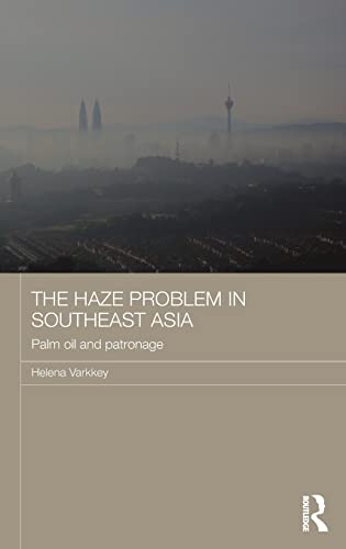 9781138858640: The Haze Problem in Southeast Asia: Palm Oil and Patronage (Routledge Malaysian Studies Series)